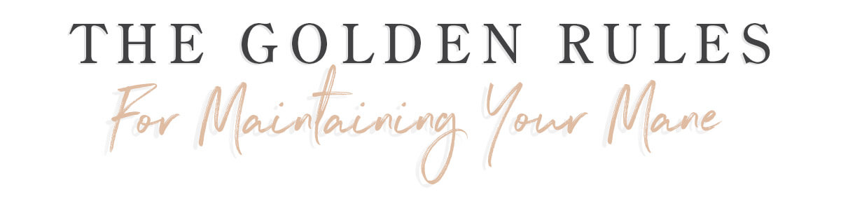 The Golden Rules for Maintaining Your Mane